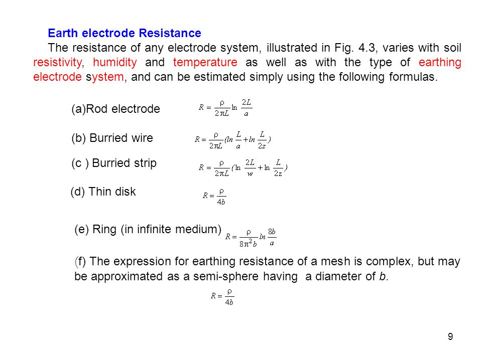 9 Earth electrode Resistance The resistance of any electrode system, illustrated in Fig. 4.3, varies with soil resistivity, humidity and temperature a
