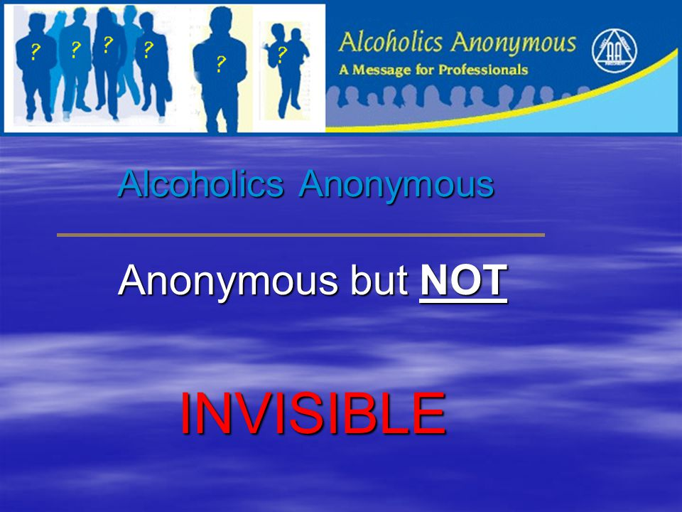 Alcoholics Anonymous wants to work with you. AlcoholicsAnonymous Alcoholics Anonymous