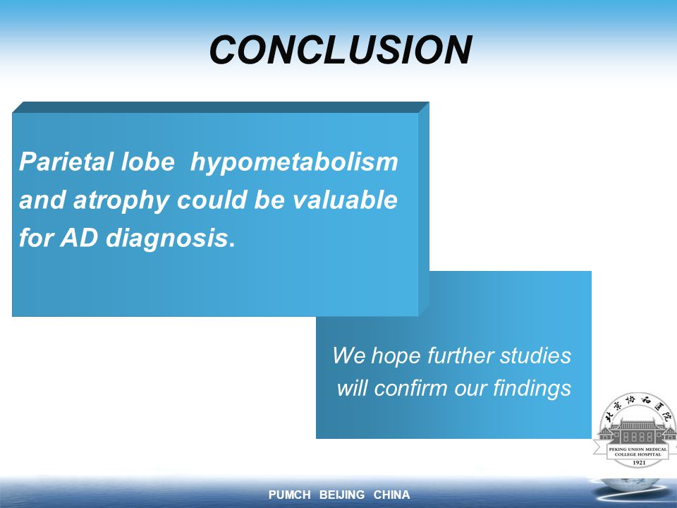 PUMCH BEIJING CHINA CONCLUSION Description of the contents We hope further studies will confirm our findings Parietal lobe hypometabolism and atrophy could be valuable for AD diagnosis.