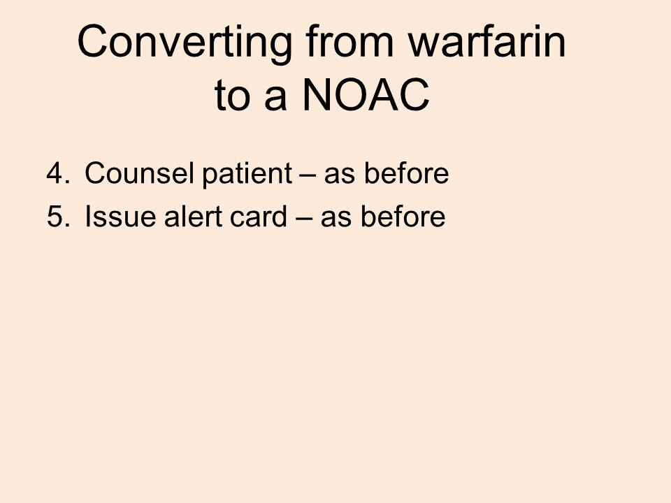 Converting from warfarin to a NOAC 4.Counsel patient – as before 5.Issue alert card – as before