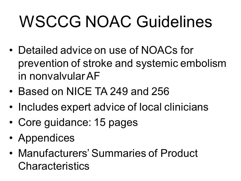 GP Responsibilities 1Initiating a NOAC 2Converting from warfarin to a NOAC 3Prescribing a NOAC as on-going treatment 4Referring to hospital for possible NOAC initiation