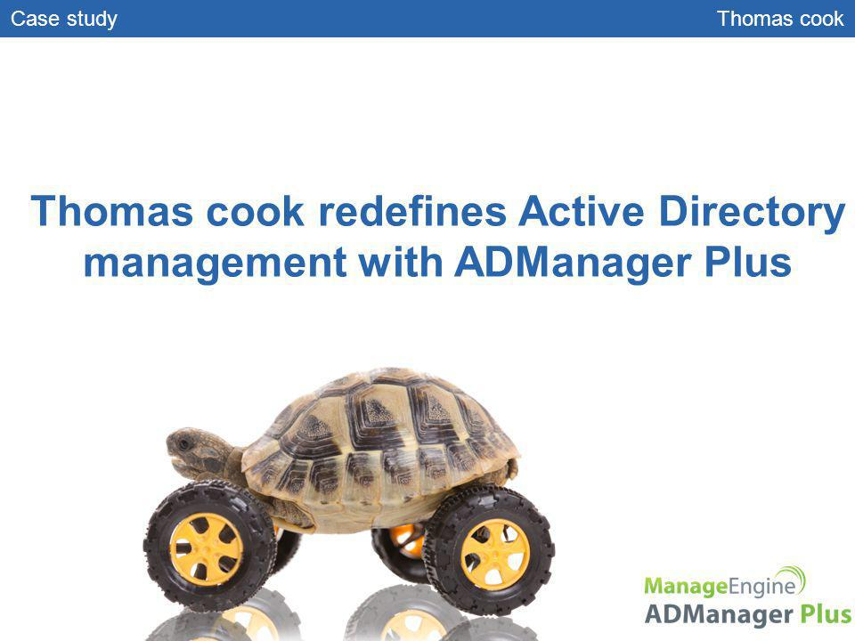 Thomas cook redefines Active Directory management with ADManager Plus Case study Thomas cook
