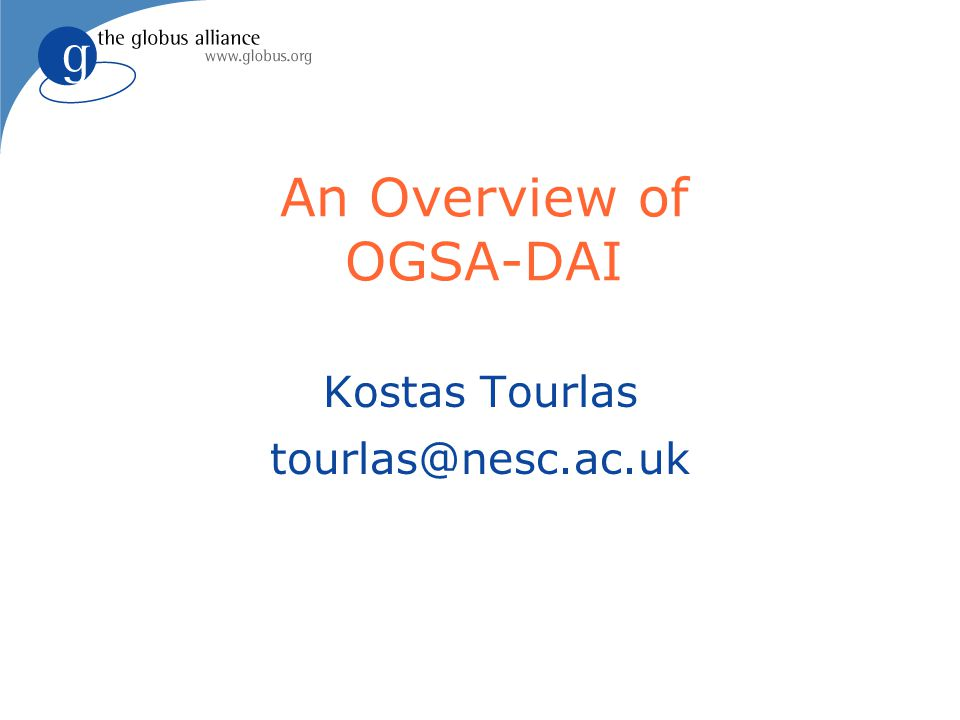 An Overview of OGSA-DAI Kostas Tourlas tourlas@nesc.ac.uk