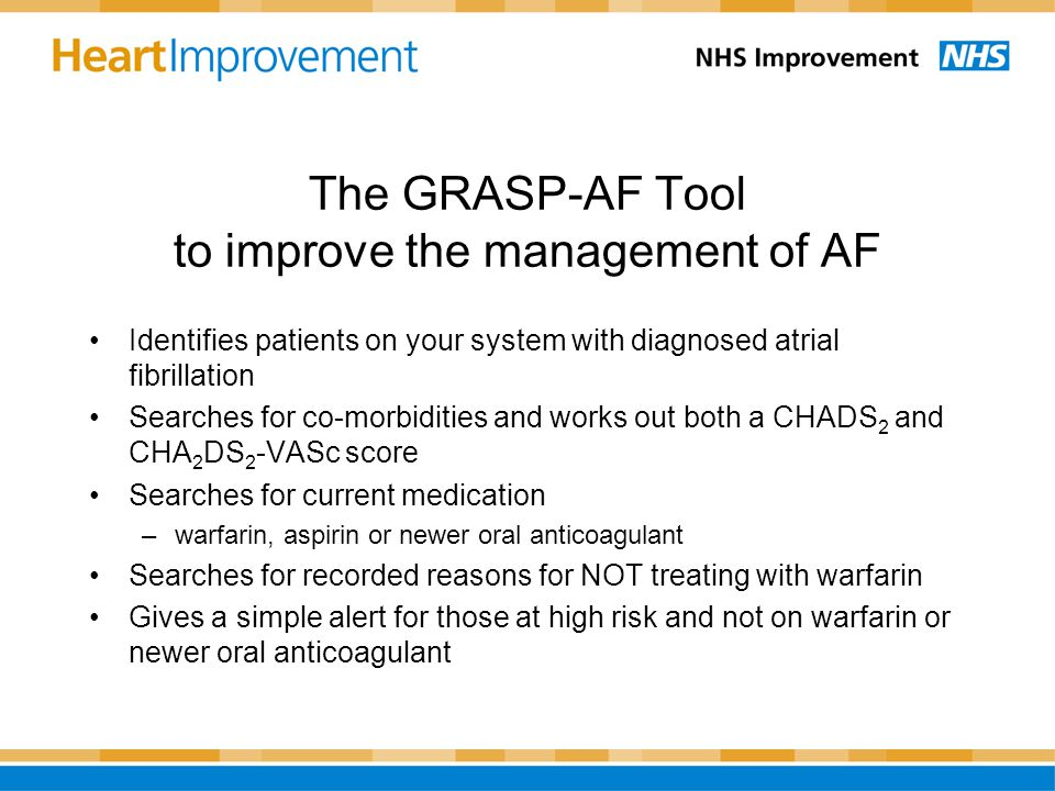 The GRASP-AF Tool to improve the management of AF Identifies patients on your system with diagnosed atrial fibrillation Searches for co-morbidities an