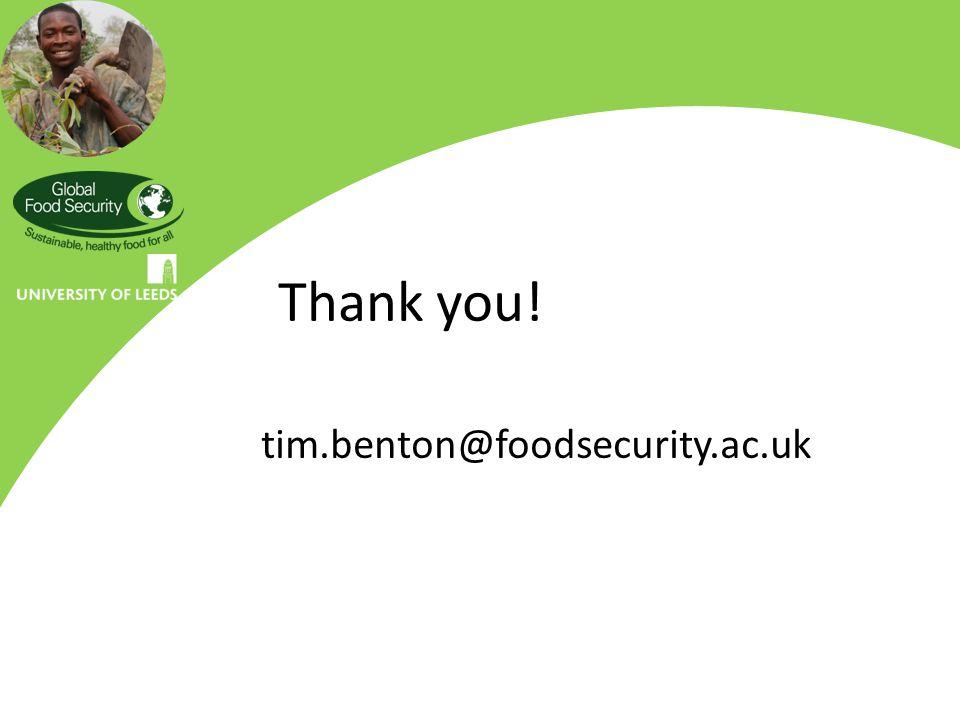 Thank you! tim.benton@foodsecurity.ac.uk