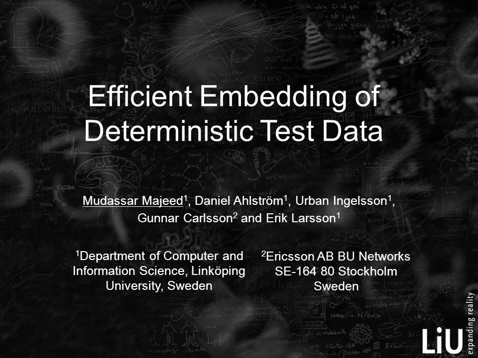 Efficient Embedding of Deterministic Test Data Mudassar Majeed 1, Daniel Ahlström 1, Urban Ingelsson 1, Gunnar Carlsson 2 and Erik Larsson 1 1 Departm