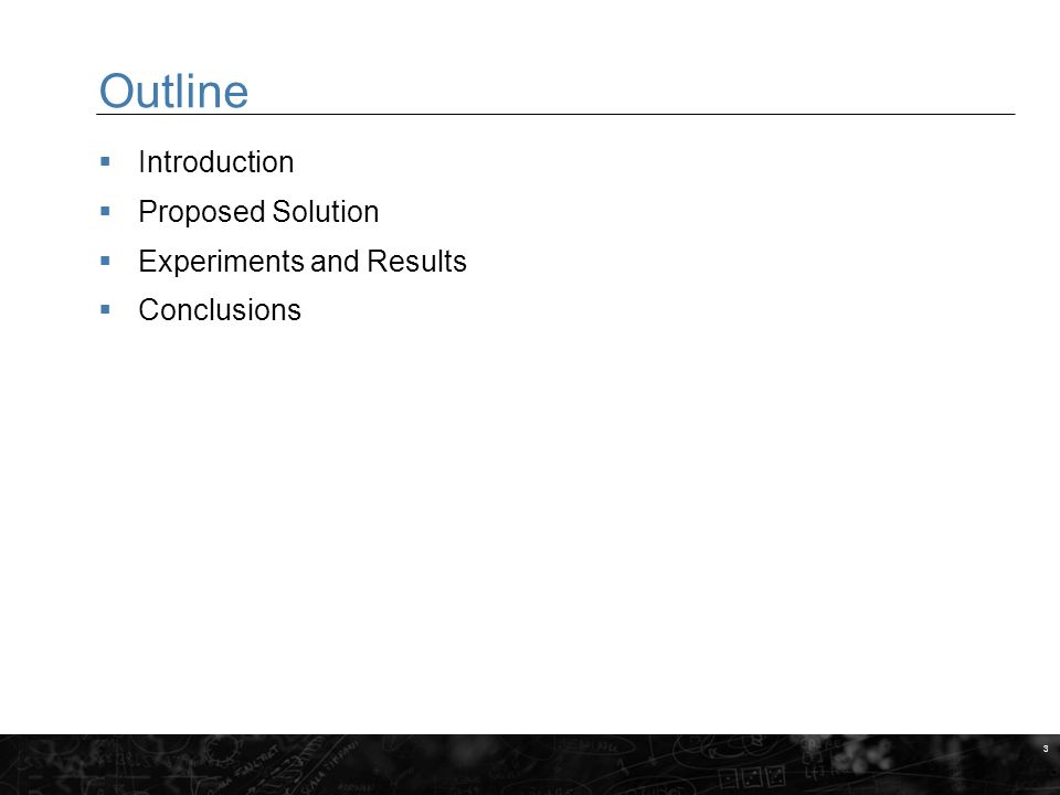 3 Outline  Introduction  Proposed Solution  Experiments and Results  Conclusions MARKERINGSYTA FÖR BILDER När du gör egna slides, placera bilder och andra illustrationer inom dessa fält.