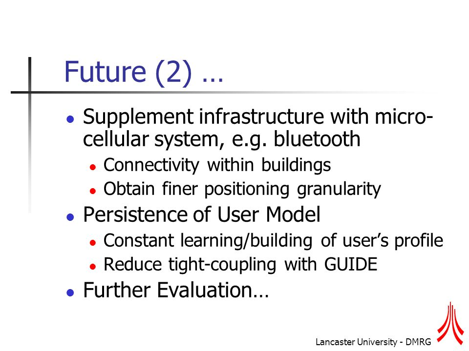 Lancaster University - DMRG Future (2) … Supplement infrastructure with micro- cellular system, e.g.