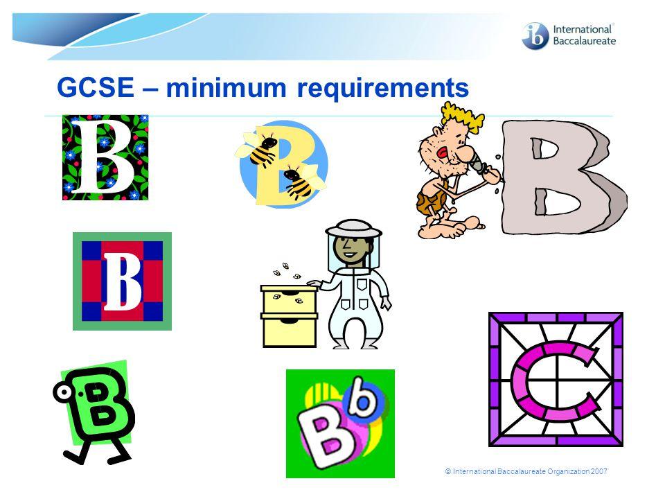 © International Baccalaureate Organization 2007 GCSE – minimum requirements