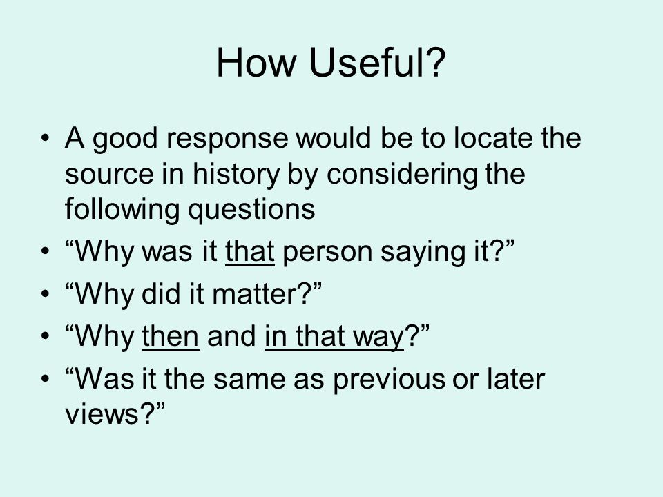 Provenance It is answers to these sorts of questions which help establish the source's usefulness.