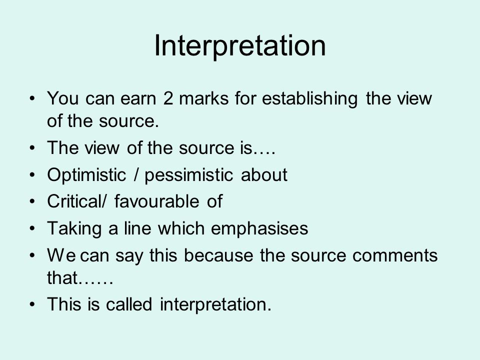 Interpretation You can earn 2 marks for establishing the view of the source. The view of the source is…. Optimistic / pessimistic about Critical/ favo