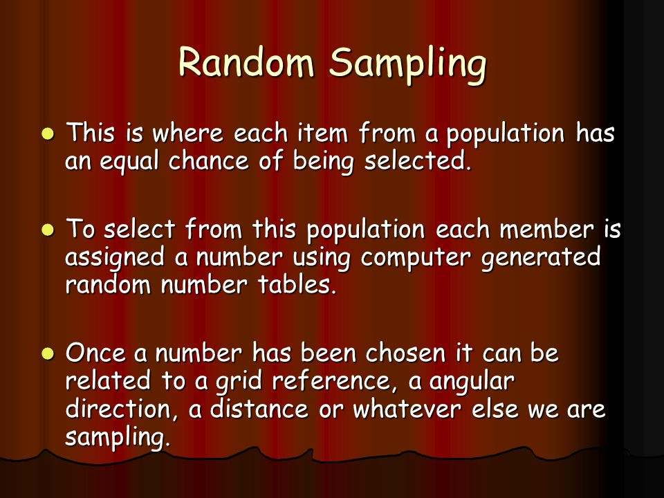 Sampling There are three standard sampling techniques: There are three standard sampling techniques: Random Random Systematic Systematic Stratified Stratified