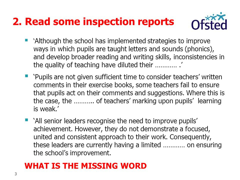 3 2. Read some inspection reports  ' Although the school has implemented strategies to improve ways in which pupils are taught letters and sounds (ph