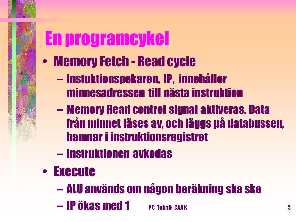 PC-Teknik CAAK5 En programcykel Memory Fetch - Read cycle –Instuktionspekaren, IP, innehåller minnesadressen till nästa instruktion –Memory Read contr