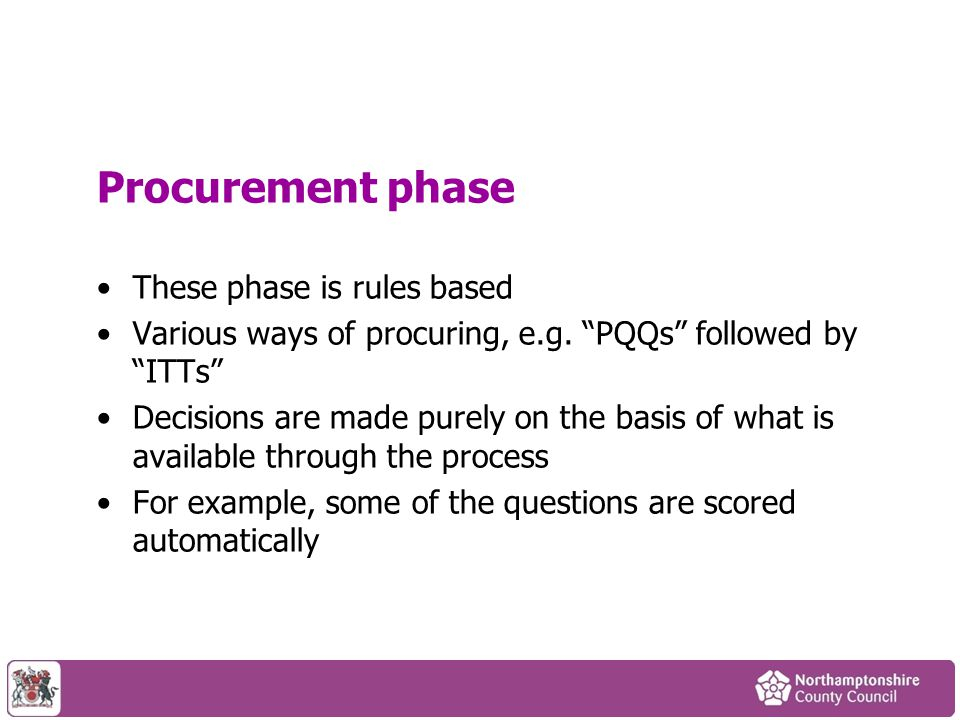 Procurement phase These phase is rules based Various ways of procuring, e.g.