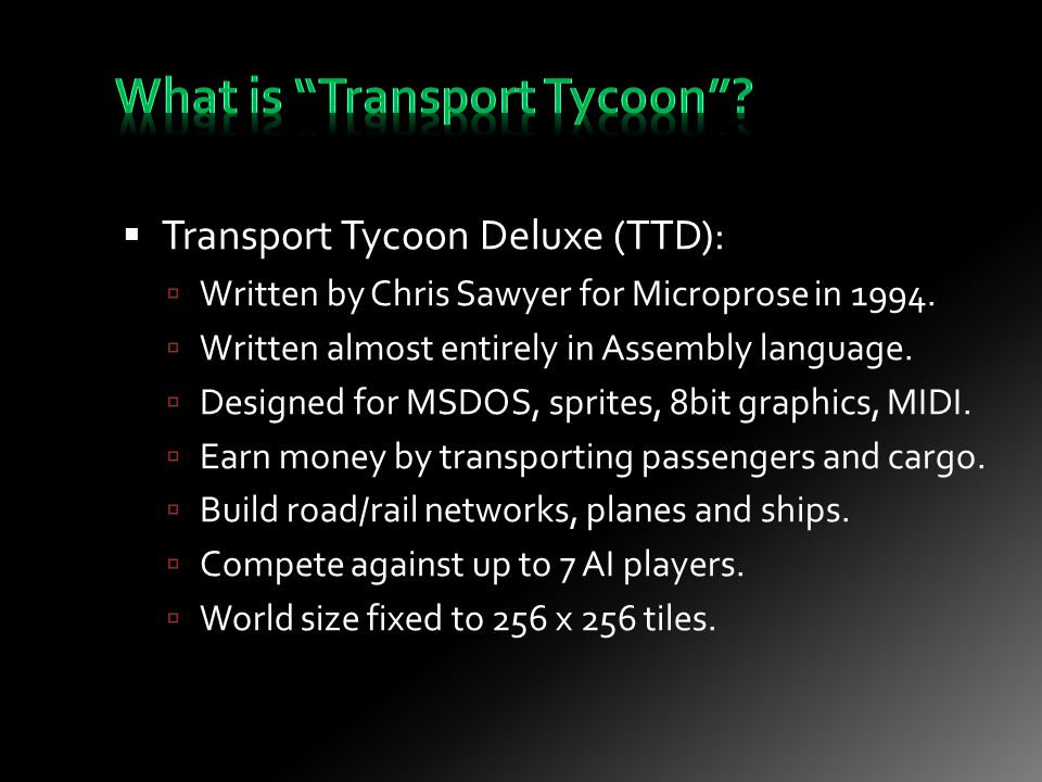  Transport Tycoon Deluxe (TTD):  Written by Chris Sawyer for Microprose in 1994.