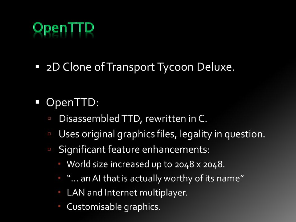 2D Clone of Transport Tycoon Deluxe.  OpenTTD:  Disassembled TTD, rewritten in C.