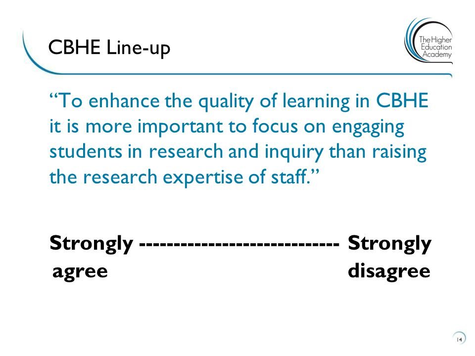 """""""To enhance the quality of learning in CBHE it is more important to focus on engaging students in research and inquiry than raising the research exper"""