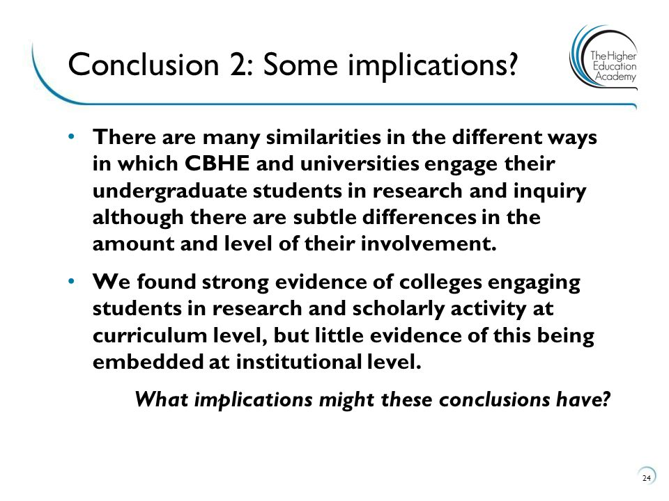 There are many similarities in the different ways in which CBHE and universities engage their undergraduate students in research and inquiry although