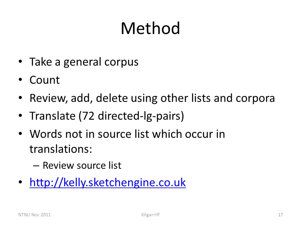 Method Take a general corpus Count Review, add, delete using other lists and corpora Translate (72 directed-lg-pairs) Words not in source list which o