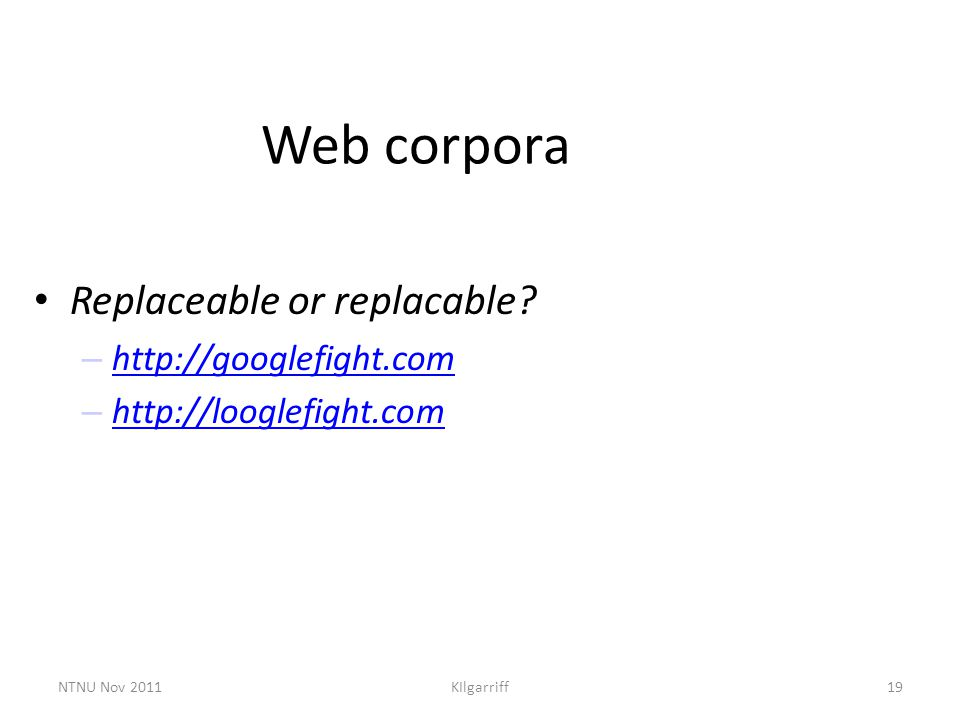 NTNU Nov 2011KIlgarriff19 Web corpora Replaceable or replacable.