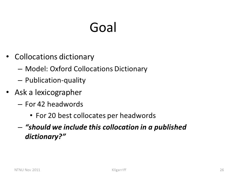 KIlgarriff26 Goal Collocations dictionary – Model: Oxford Collocations Dictionary – Publication-quality Ask a lexicographer – For 42 headwords For 20