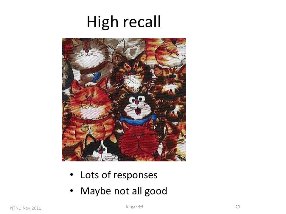 NTNU Nov 2011 KIlgarriff29 High recall Lots of responses Maybe not all good