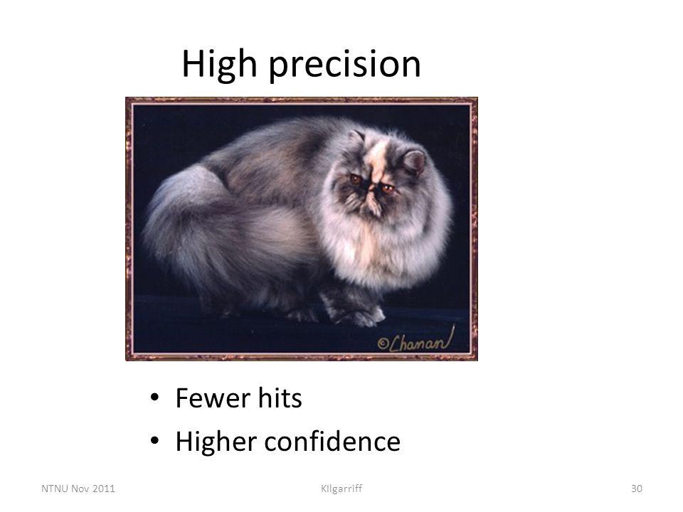NTNU Nov 2011KIlgarriff30 High precision Fewer hits Higher confidence