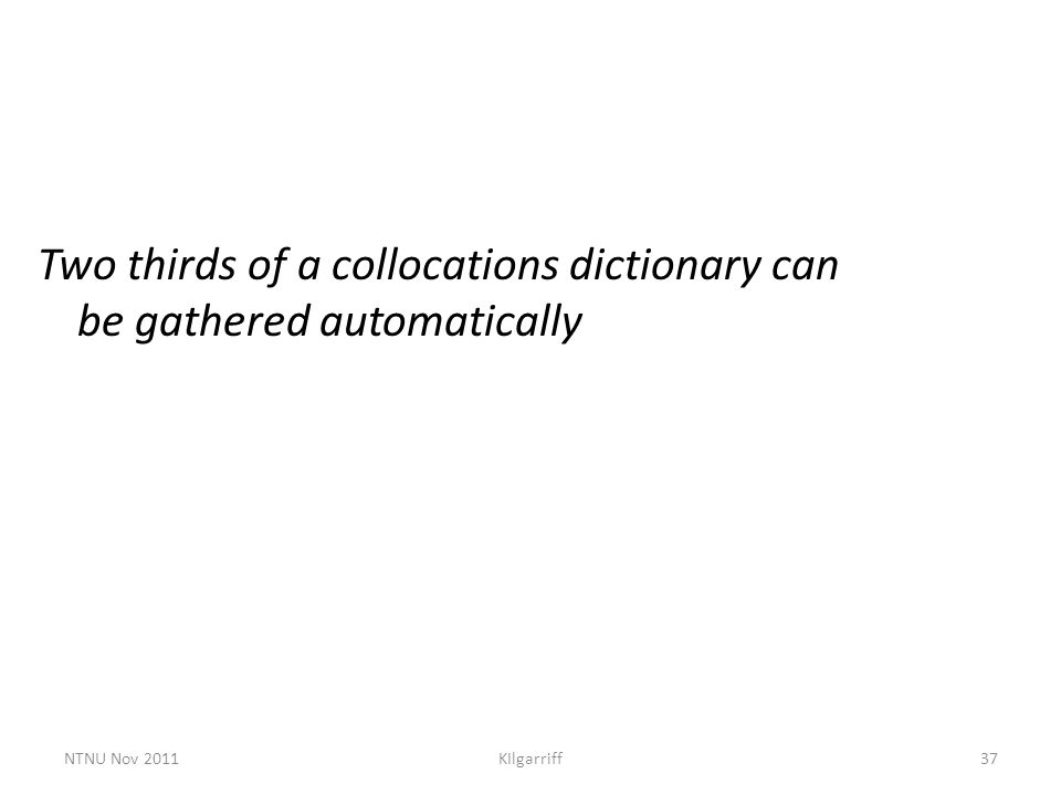 KIlgarriff37 Two thirds of a collocations dictionary can be gathered automatically