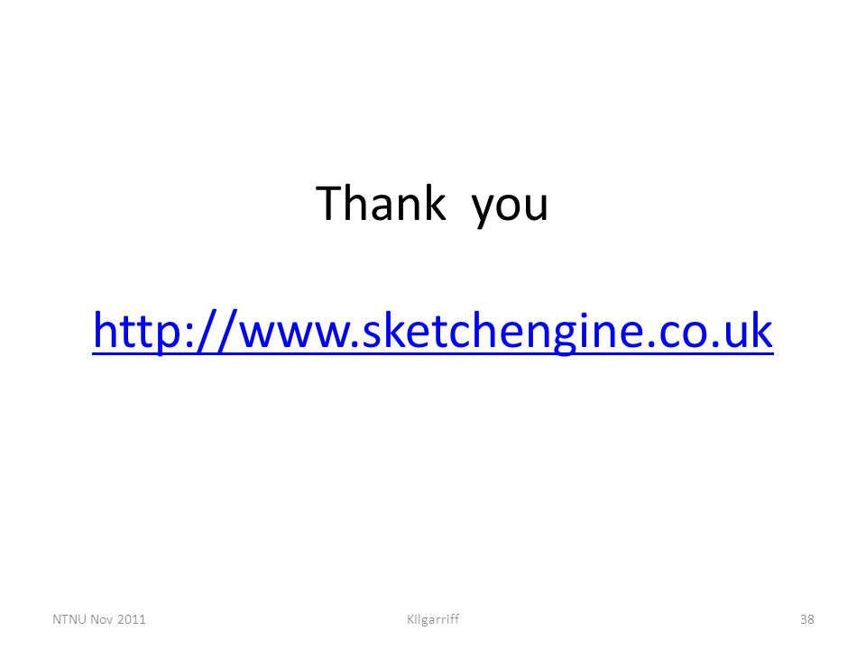 Thank you http://www.sketchengine.co.uk http://www.sketchengine.co.uk NTNU Nov 2011KIlgarriff38