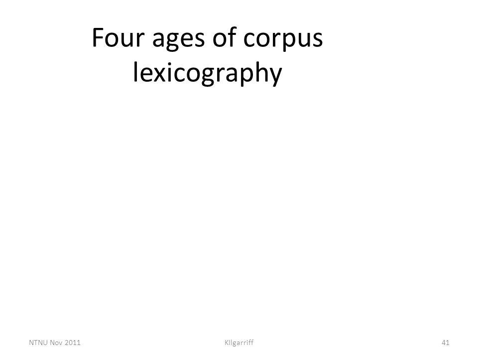 NTNU Nov 2011KIlgarriff41 Four ages of corpus lexicography