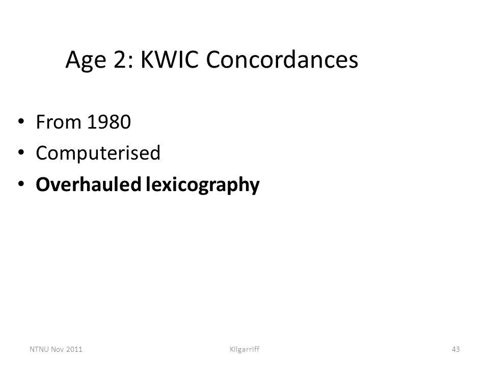 NTNU Nov 2011KIlgarriff43 Age 2: KWIC Concordances From 1980 Computerised Overhauled lexicography
