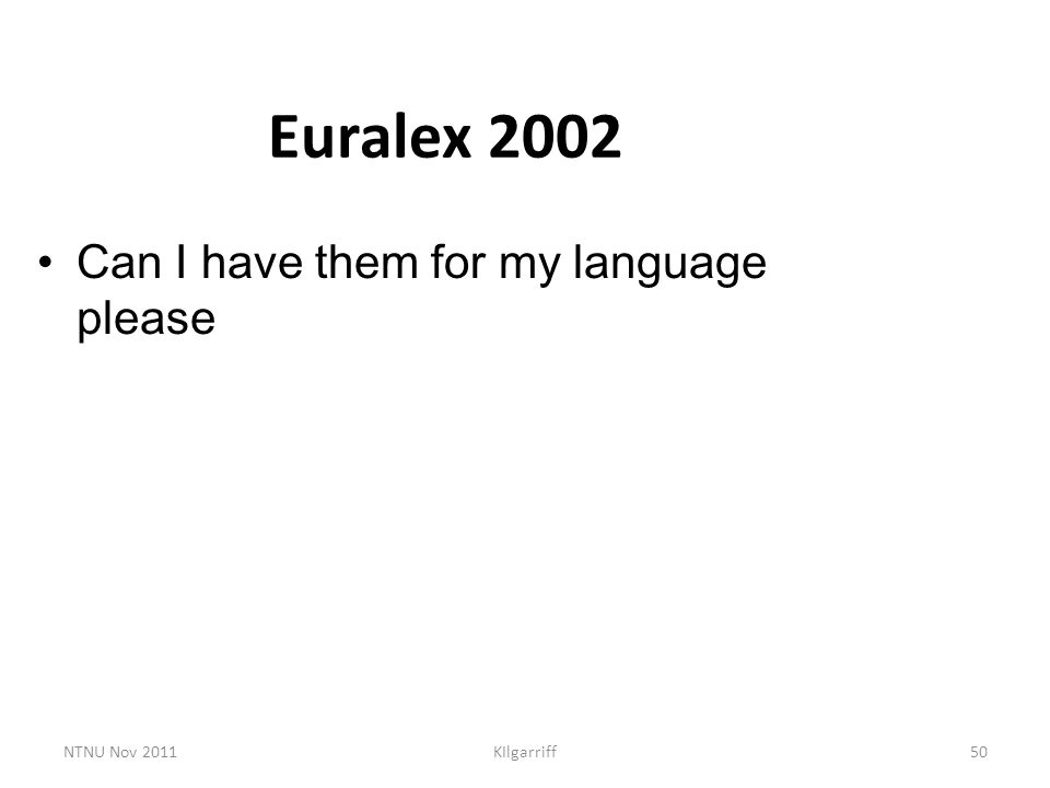 NTNU Nov 2011KIlgarriff50 Euralex 2002 Can I have them for my language please