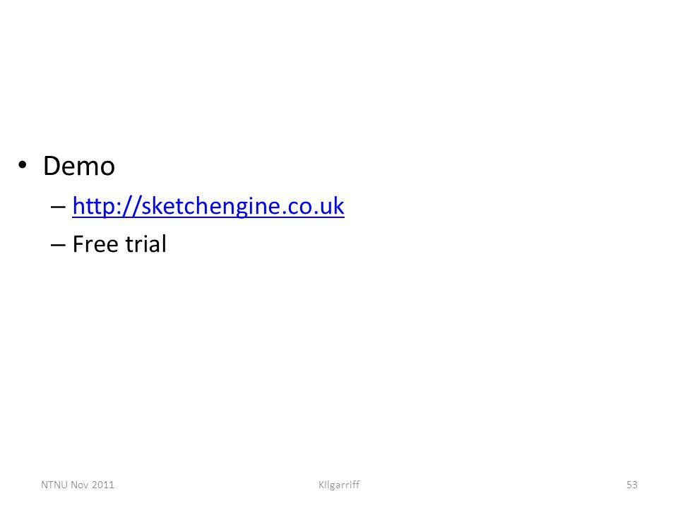 NTNU Nov 2011KIlgarriff53 Demo – http://sketchengine.co.uk http://sketchengine.co.uk – Free trial