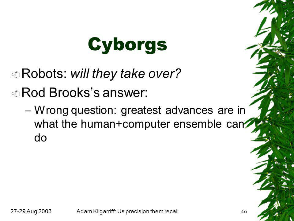 27-29 Aug 2003Adam Kilgarriff: Us precision them recall46 Cyborgs  Robots: will they take over.