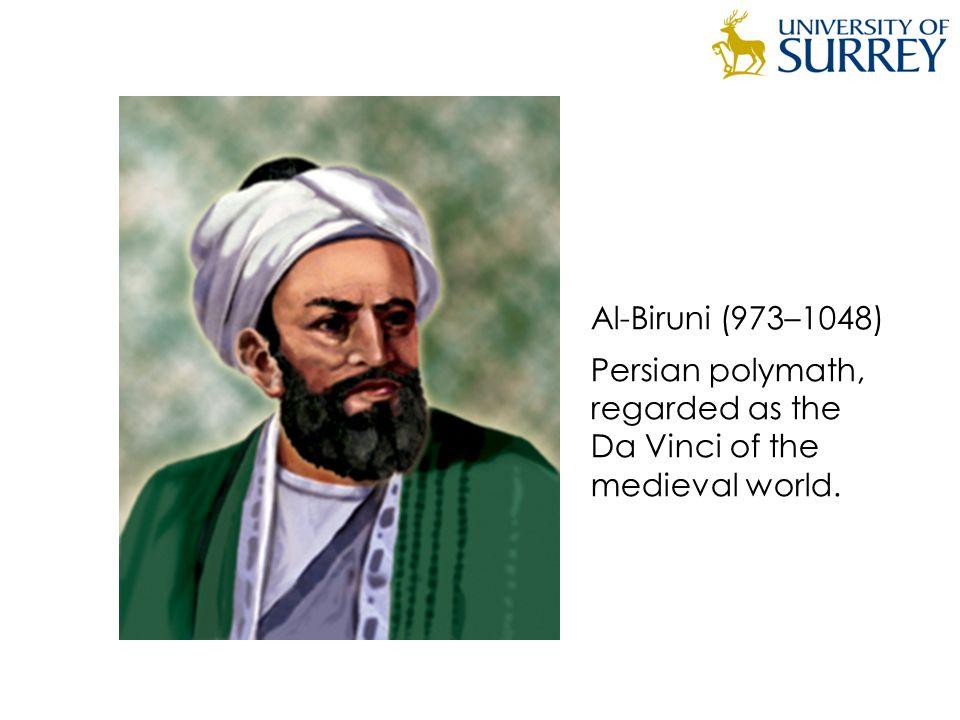 Al-Biruni (973–1048) Persian polymath, regarded as the Da Vinci of the medieval world.