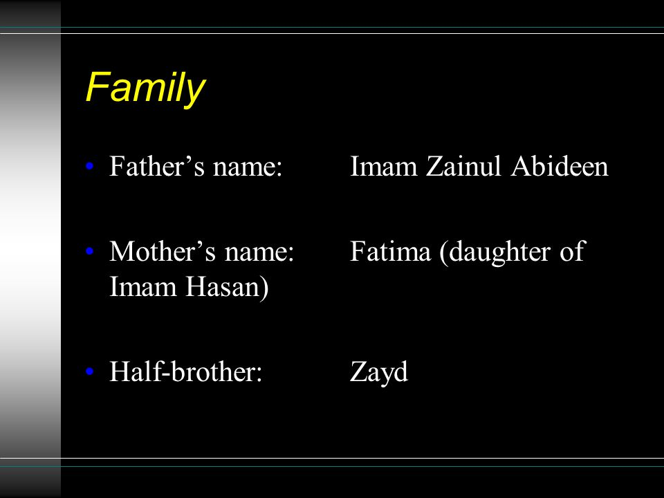 Family Father's name:Imam Zainul Abideen Mother's name:Fatima (daughter of Imam Hasan) Half-brother:Zayd
