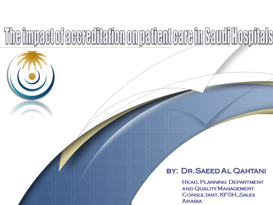 1 by: Dr.Saeed Al Qahtani Head, Planning Department and Quality Management Consultant, KFSH,,Saudi Arabia