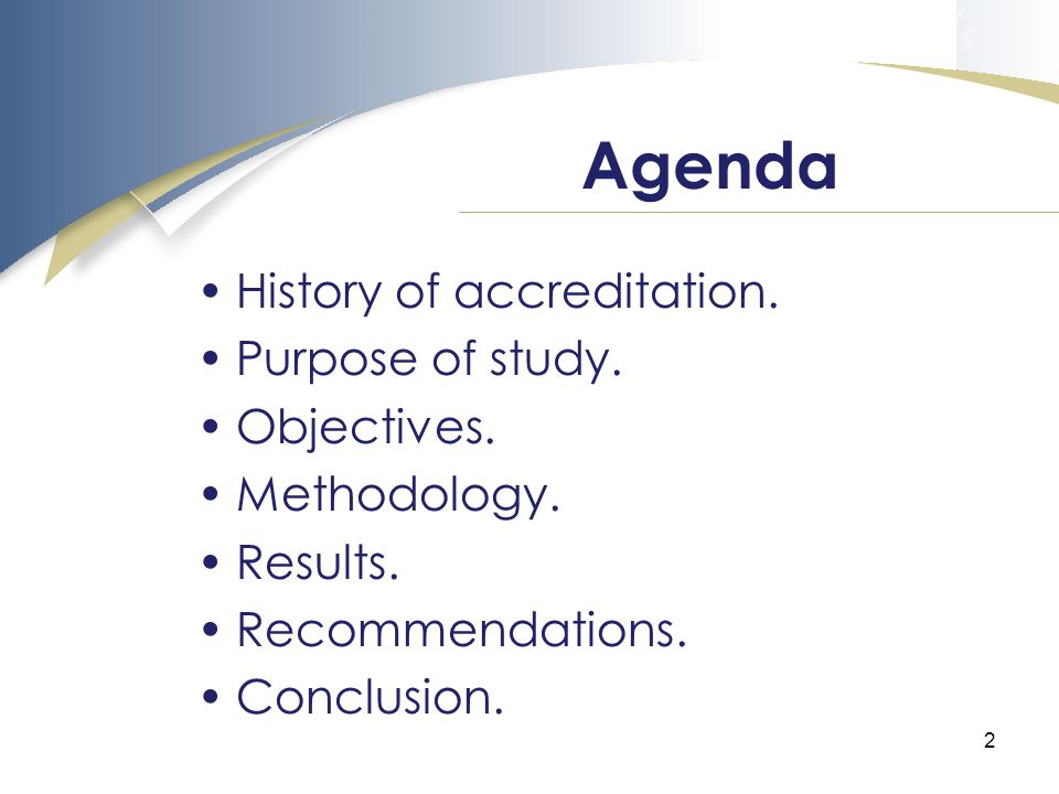 2 Agenda History of accreditation. Purpose of study.