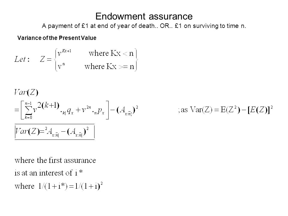 Variance of the Present Value Endowment assurance A payment of £1 at end of year of death.. OR.. £1 on surviving to time n.