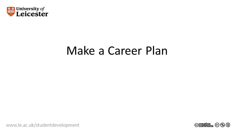 www.le.ac.uk/studentdevelopment Make a Career Plan