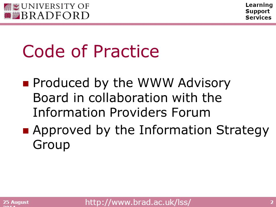 Learning Support Services25 August Code of Practice Produced by the WWW Advisory Board in collaboration with the Information Providers Forum Approved by the Information Strategy Group