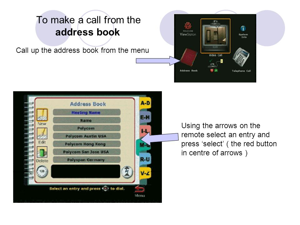 To make a call from the address book Call up the address book from the menu Using the arrows on the remote select an entry and press 'select' ( the red button in centre of arrows )