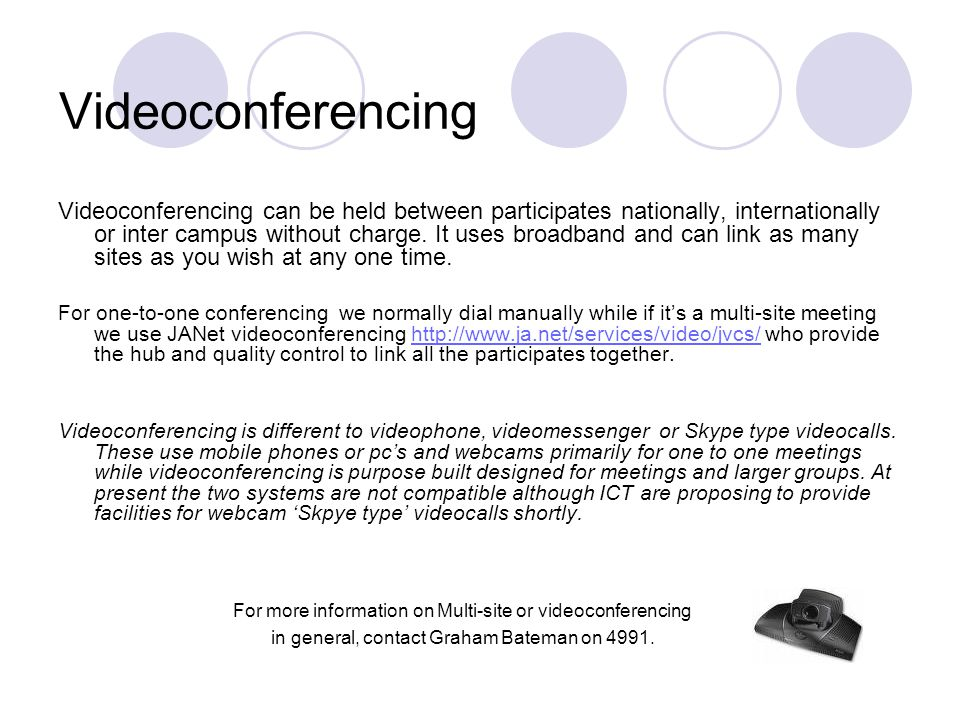 Videoconferencing Videoconferencing can be held between participates nationally, internationally or inter campus without charge.