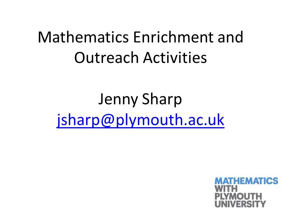 Mathematics Enrichment and Outreach Activities Jenny Sharp jsharp@plymouth.ac.uk jsharp@plymouth.ac.uk