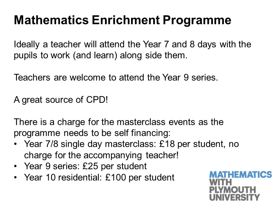 Mathematics Enrichment Programme If you are not getting the information about the Enrichment Programme please let me know: jsharp@plymouth.ac.ukjsharp@plymouth.ac.uk