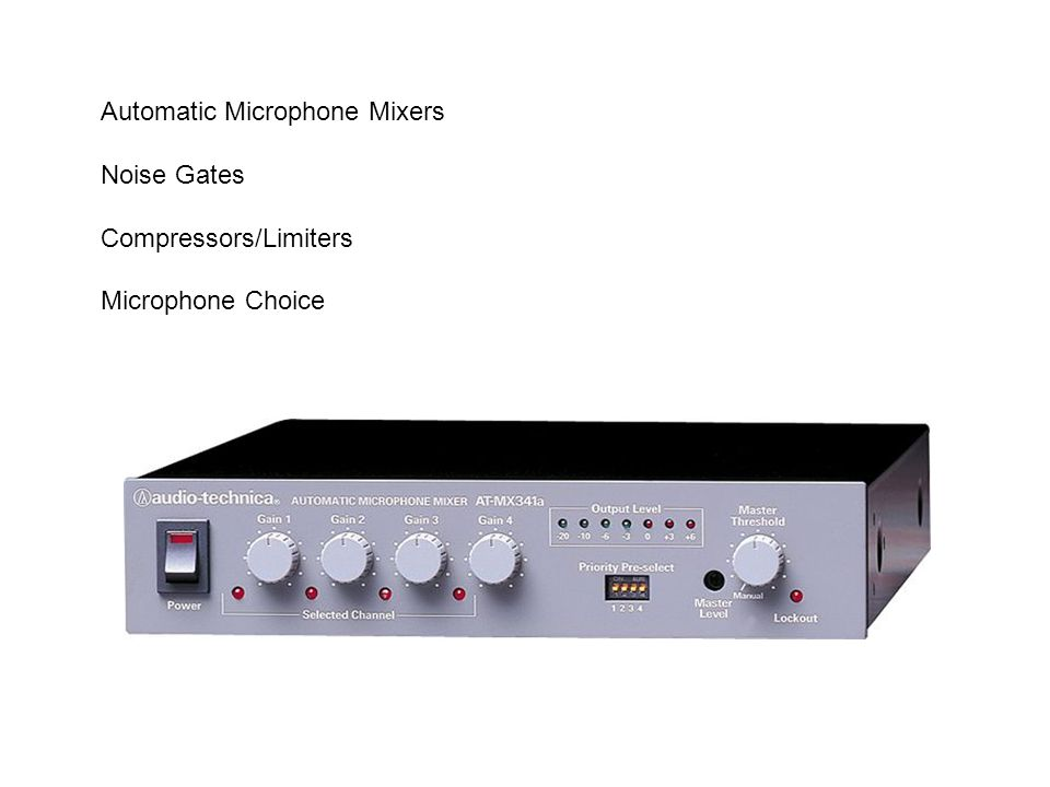 Automatic Microphone Mixers Noise Gates Compressors/Limiters Microphone Choice