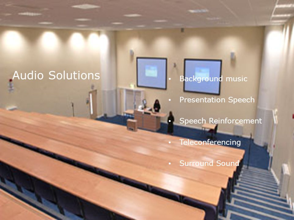 Audio Solutions Background music Presentation Speech Speech Reinforcement Teleconferencing Surround Sound