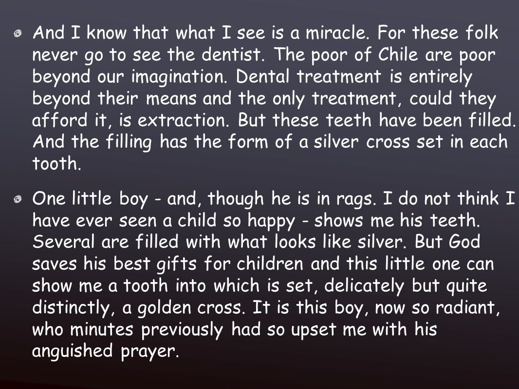 And I know that what I see is a miracle. For these folk never go to see the dentist.