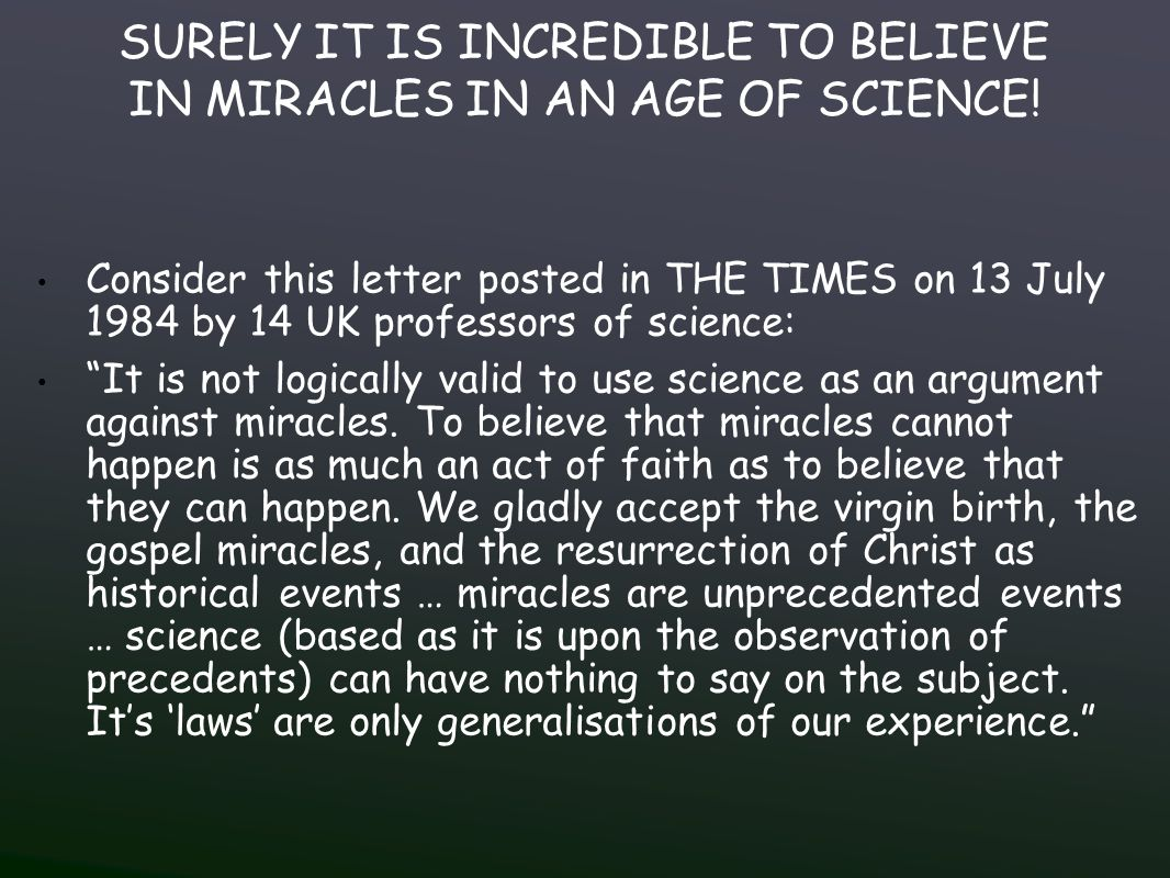 SURELY IT IS INCREDIBLE TO BELIEVE IN MIRACLES IN AN AGE OF SCIENCE.
